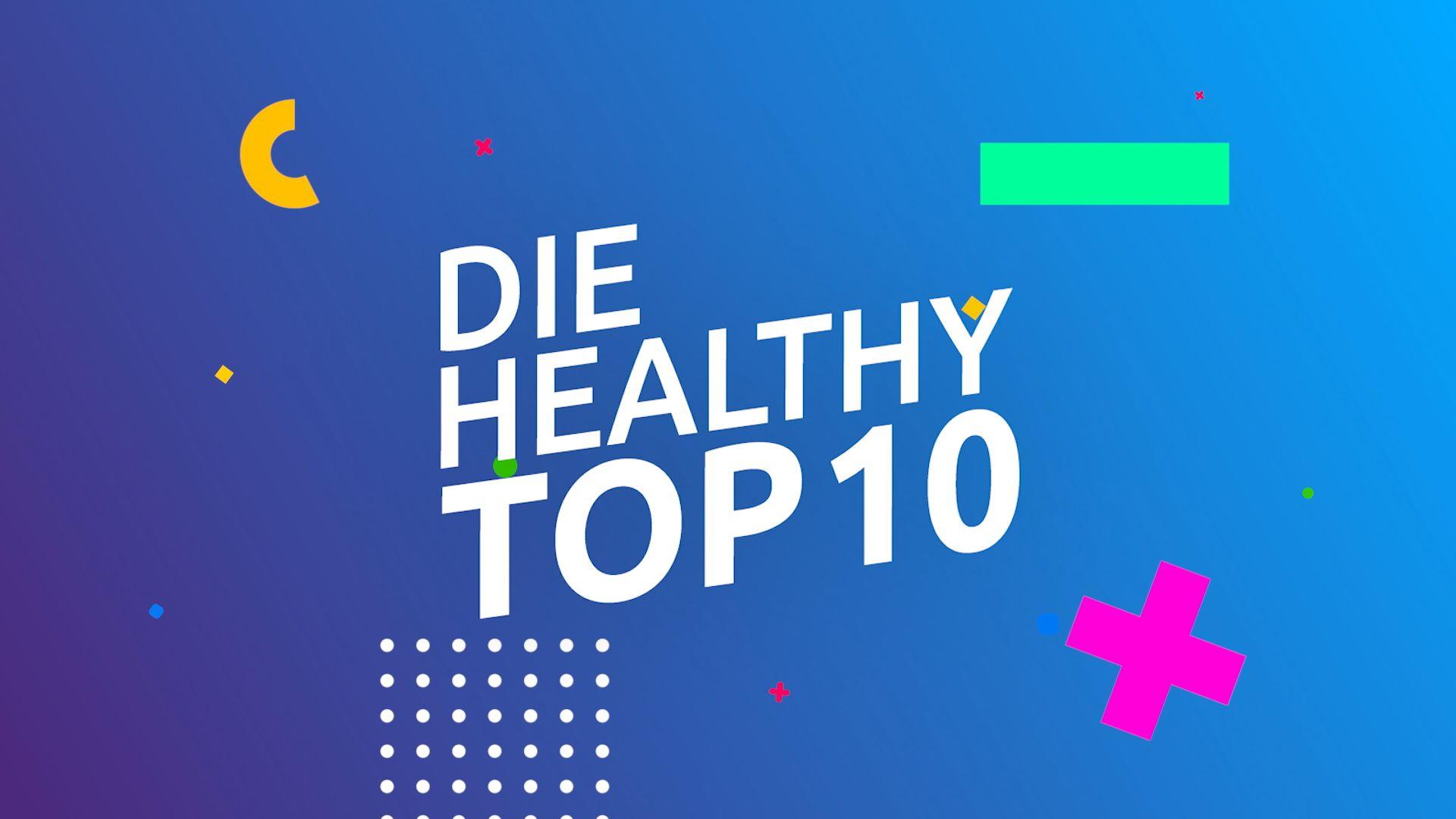 DIE HEALTHY TOP 10