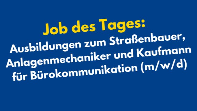 Ausbildungen zum Straßenbauer, Anlagenmechaniker und Kaufmann zur Bürokommunikation (m/w/d)-Image